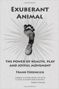 review of Frank Forencich book Exuberant Animal by Bob Wood at Physical Solutions
